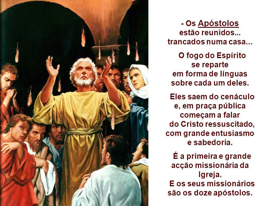 - Os Apóstolos estão reunidos...trancados numa casa...