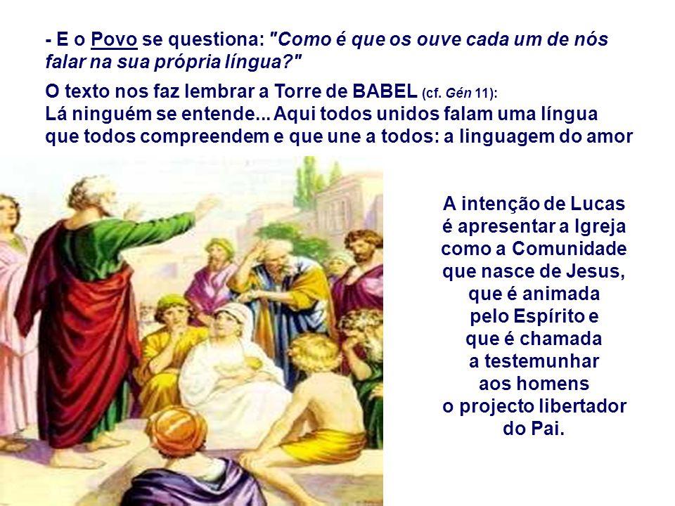 - E o Povo se questiona: Como é que os ouve cada um de nós falar na sua própria língua? O texto nos faz lembrar a Torre de BABEL (cf.