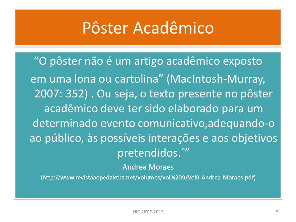 O pôster não é um artigo acadêmico exposto em uma lona ou cartolina (MacIntosh-Murray, 2007: 352). Ou seja, o texto presente no pôster acadêmico deve