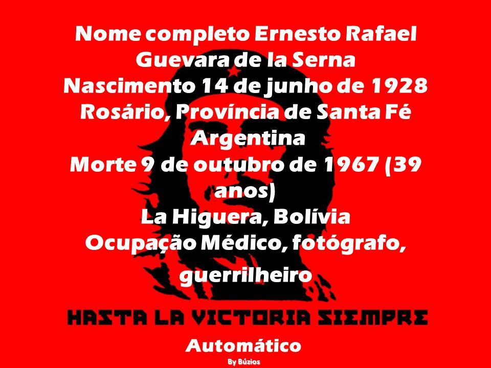 Nome completo Ernesto Rafael Guevara de la Serna Nascimento 14 de junho de 1928 Rosário, Província de Santa Fé Argentina Morte 9 de outubro de 1967 (39 anos) La Higuera, Bolívia Ocupação Médico, fotógrafo, guerrilheiro Automático By Búzios