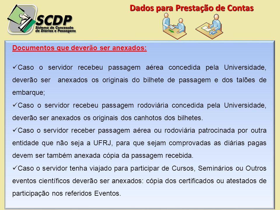 Documentos que deverão ser anexados: Caso o servidor recebeu passagem aérea concedida pela Universidade, deverão ser anexados os originais do bilhete