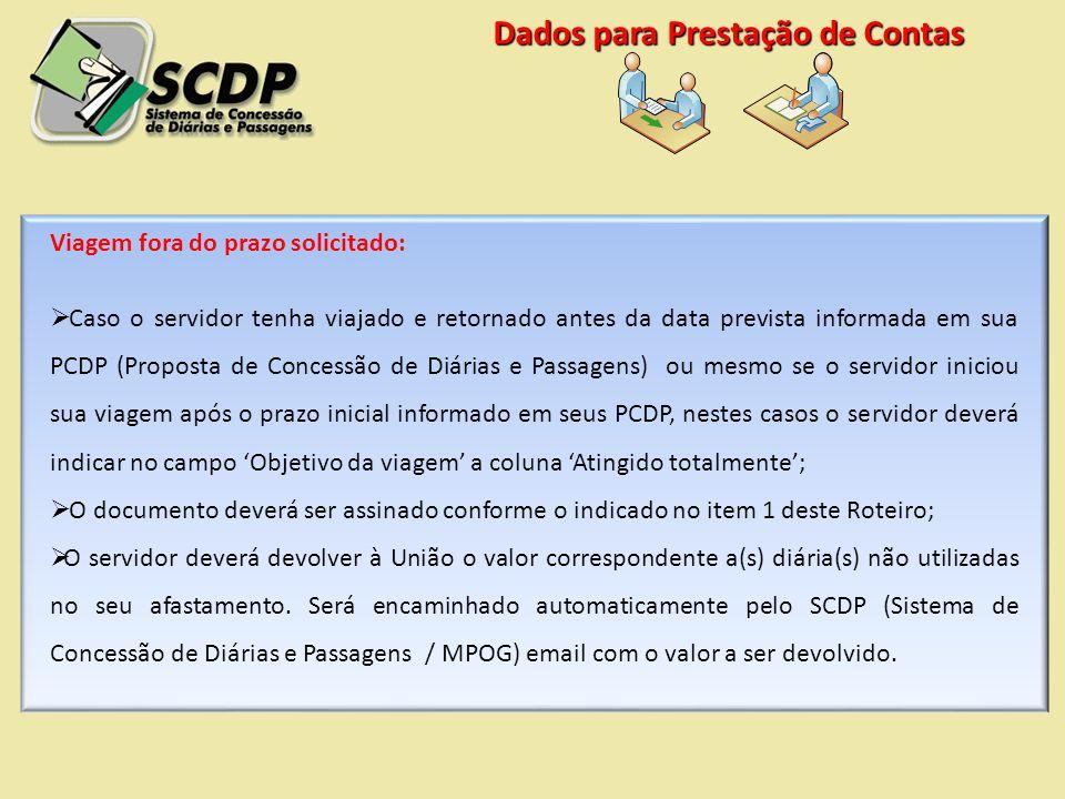 Viagem fora do prazo solicitado: Caso o servidor tenha viajado e retornado antes da data prevista informada em sua PCDP (Proposta de Concessão de Diár
