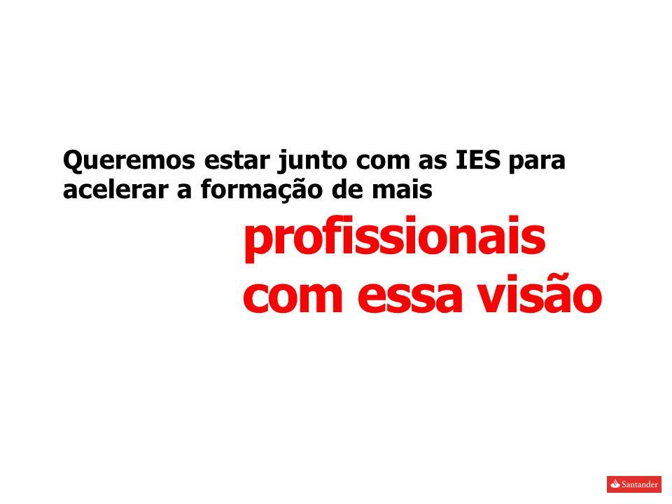 profissionais com essa visão Queremos estar junto com as IES para acelerar a formação de mais