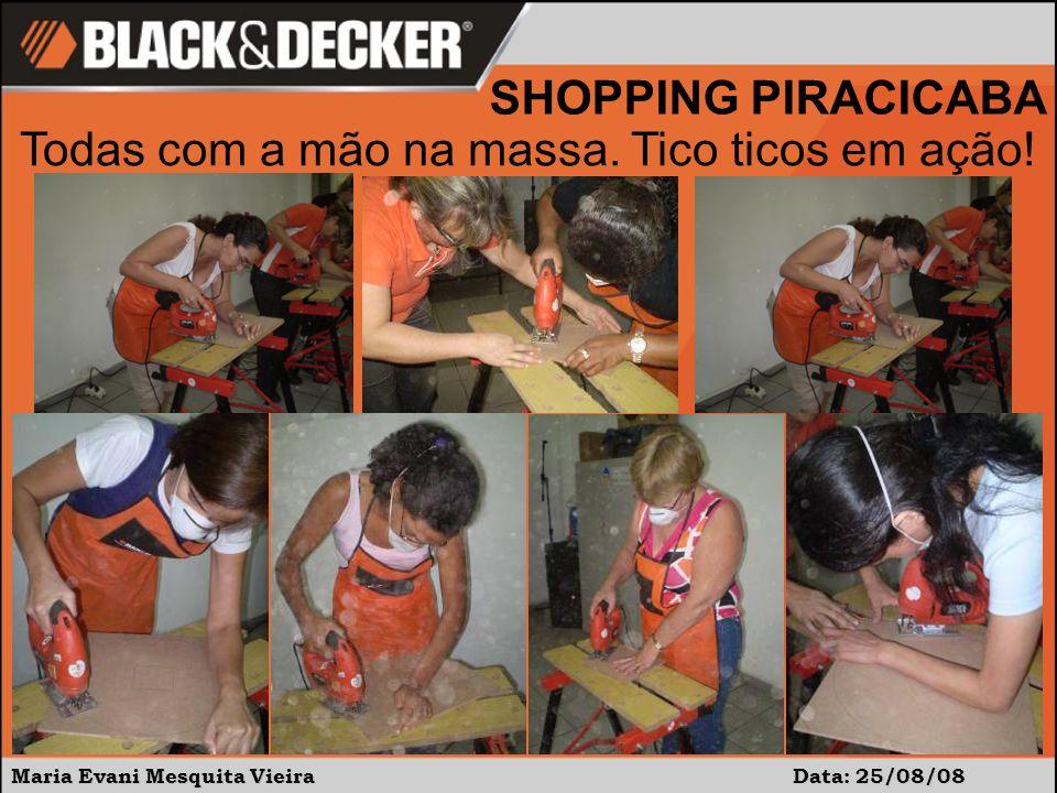 Maria Evani Mesquita Vieira Data:25/09/08 SHOPPING PIRACICABA Agora é a vez das furadeiras.