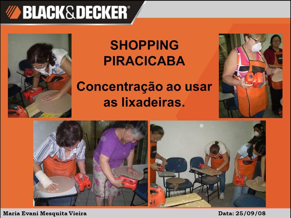 Maria Evani Mesquita Vieira Data: 25/09/08 Concentração ao usar as lixadeiras. SHOPPING PIRACICABA