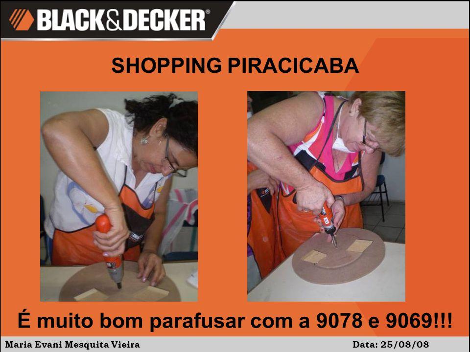 Maria Evani Mesquita Vieira Data: 25/08/08 É muito bom parafusar com a 9078 e 9069!!.