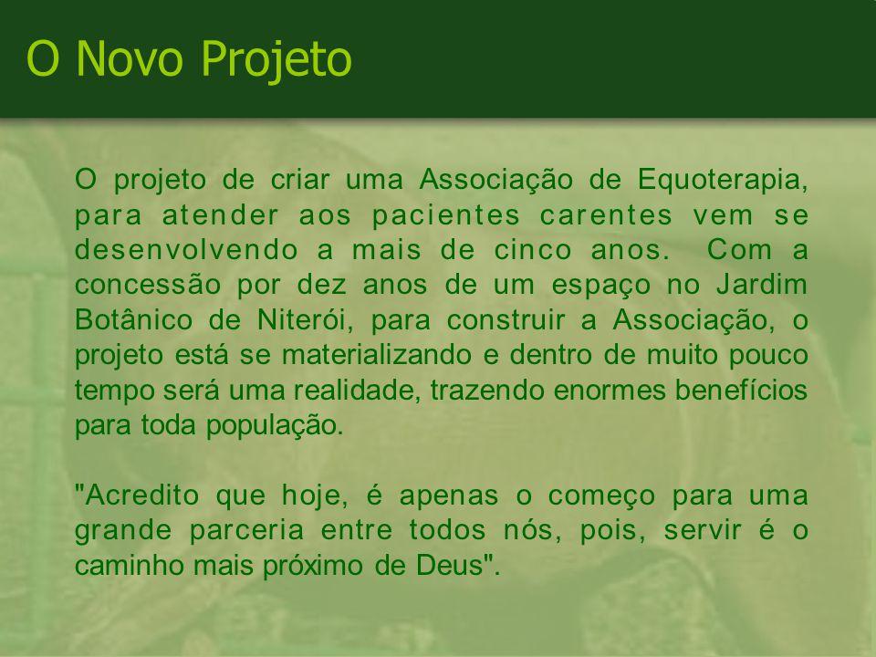 O Novo Projeto O projeto de criar uma Associação de Equoterapia, para atender aos pacientes carentes vem se desenvolvendo a mais de cinco anos.