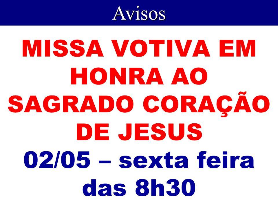 MISSA VOTIVA EM HONRA AO SAGRADO CORAÇÃO DE JESUS 02/05 – sexta feira das 8h30 Avisos
