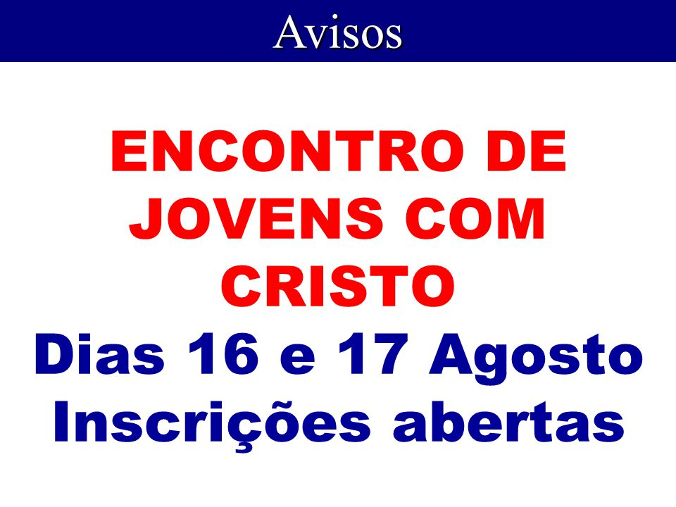 ENCONTRO DE JOVENS COM CRISTO Dias 16 e 17 Agosto Inscrições abertas Avisos