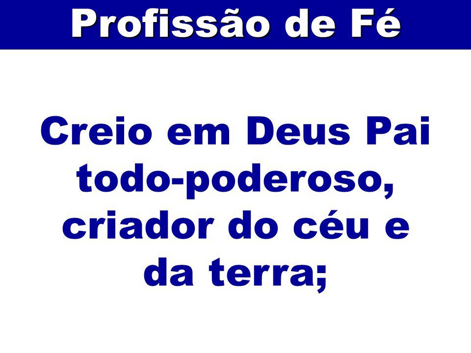 Creio em Deus Pai todo-poderoso, criador do céu e da terra; Profissão de Fé