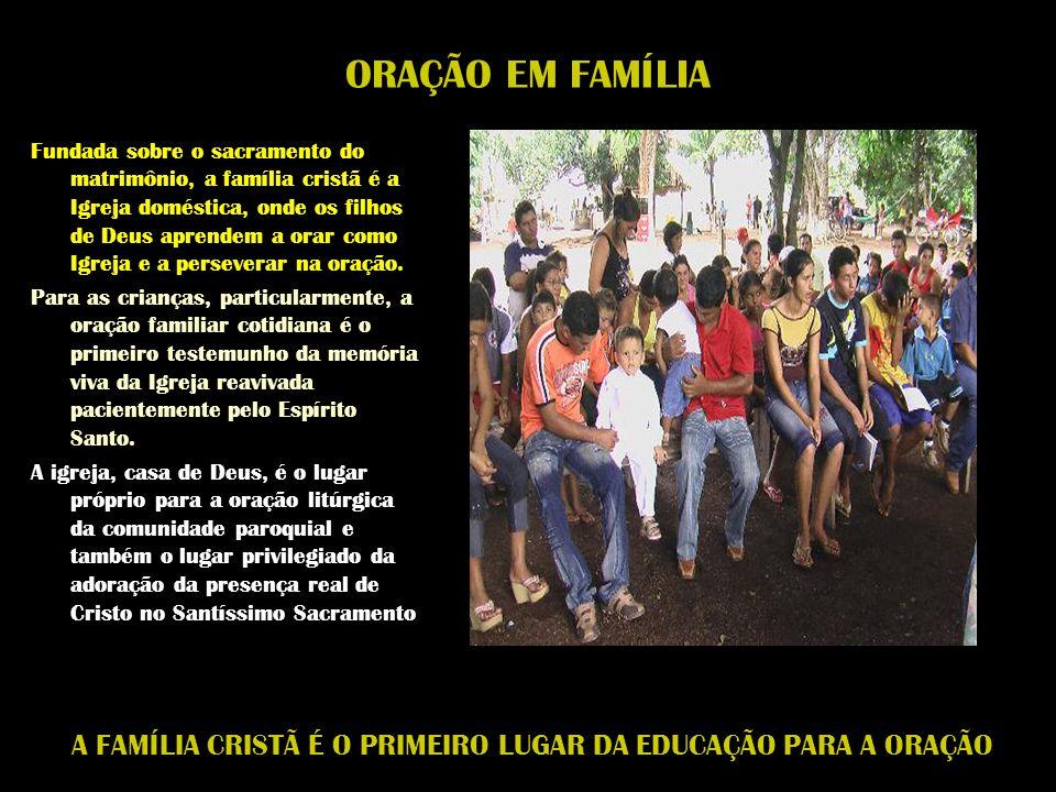 A FAMÍLIA CRISTÃ É O PRIMEIRO LUGAR DA EDUCAÇÃO PARA A ORAÇÃO ORAÇÃO EM FAMÍLIA Fundada sobre o sacramento do matrimônio, a família cristã é a Igreja