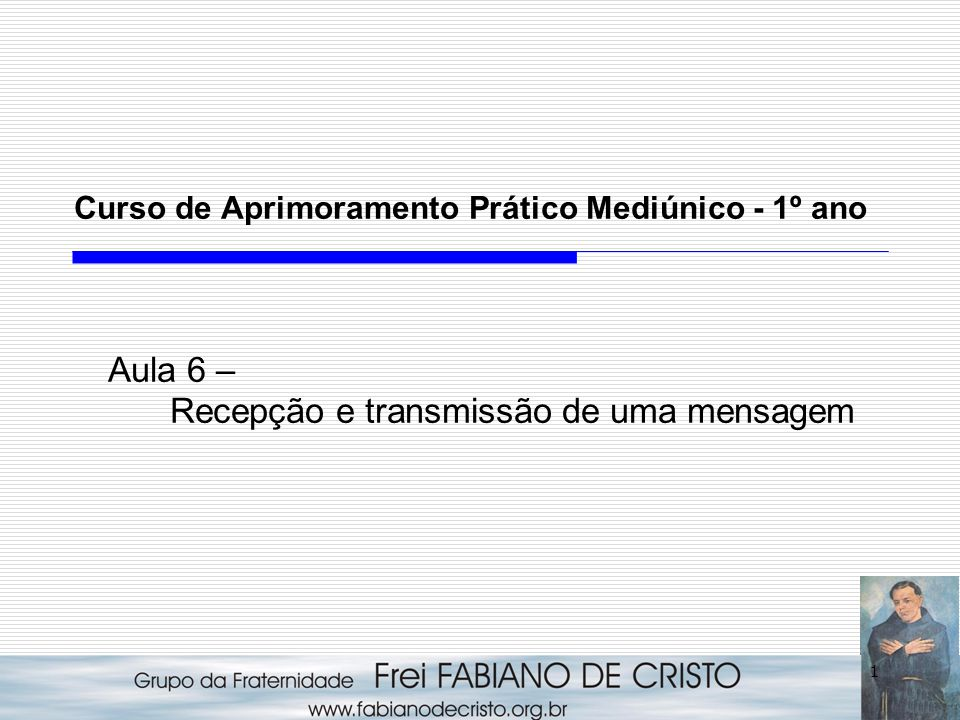 1 Curso de Aprimoramento Prático Mediúnico - 1º ano Aula 6 – Recepção e transmissão de uma mensagem