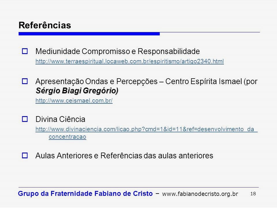 Grupo da Fraternidade Fabiano de Cristo – www.fabianodecristo.org.br 18 Mediunidade Compromisso e Responsabilidade http://www.terraespiritual.locaweb.