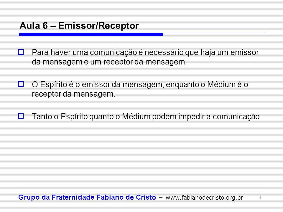 Grupo da Fraternidade Fabiano de Cristo – www.fabianodecristo.org.br 4 Aula 6 – Emissor/Receptor Para haver uma comunicação é necessário que haja um e