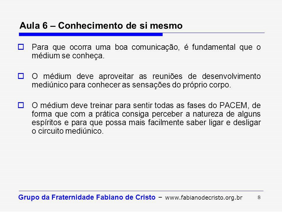 Grupo da Fraternidade Fabiano de Cristo – www.fabianodecristo.org.br 8 Aula 6 – Conhecimento de si mesmo Para que ocorra uma boa comunicação, é fundam