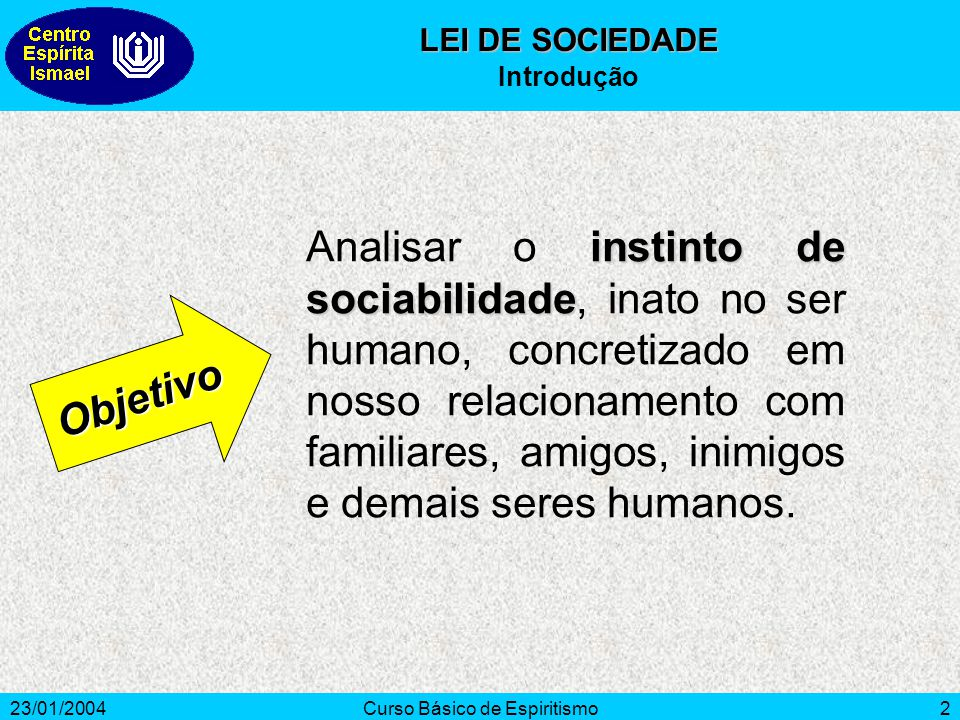 23/01/2004Curso Básico de Espiritismo2 instinto de sociabilidade Analisar o instinto de sociabilidade, inato no ser humano, concretizado em nosso rela