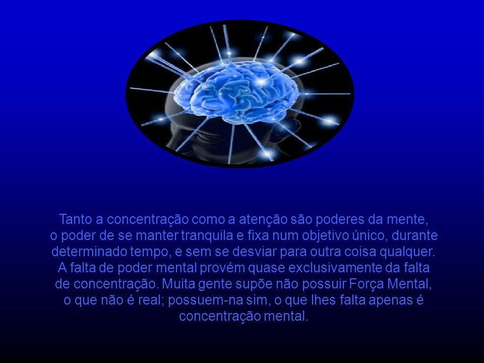 Tanto a concentração como a atenção são poderes da mente, o poder de se manter tranquila e fixa num objetivo único, durante determinado tempo, e sem se desviar para outra coisa qualquer.