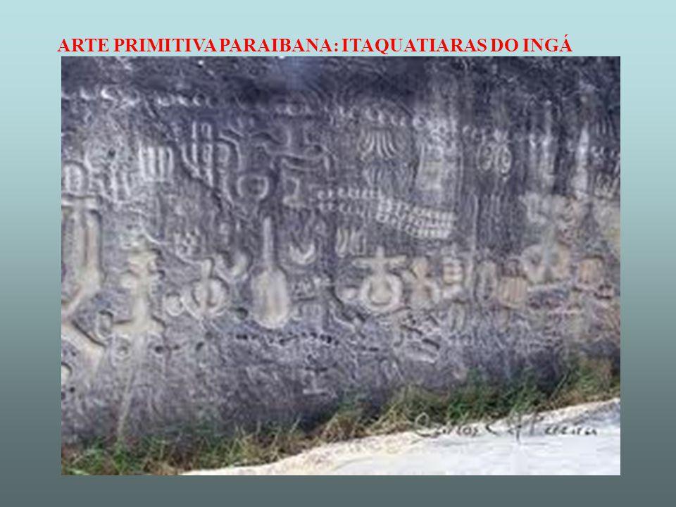 ARTE PRIMITIVA PARAIBANA: ITAQUATIARAS DO INGÁ