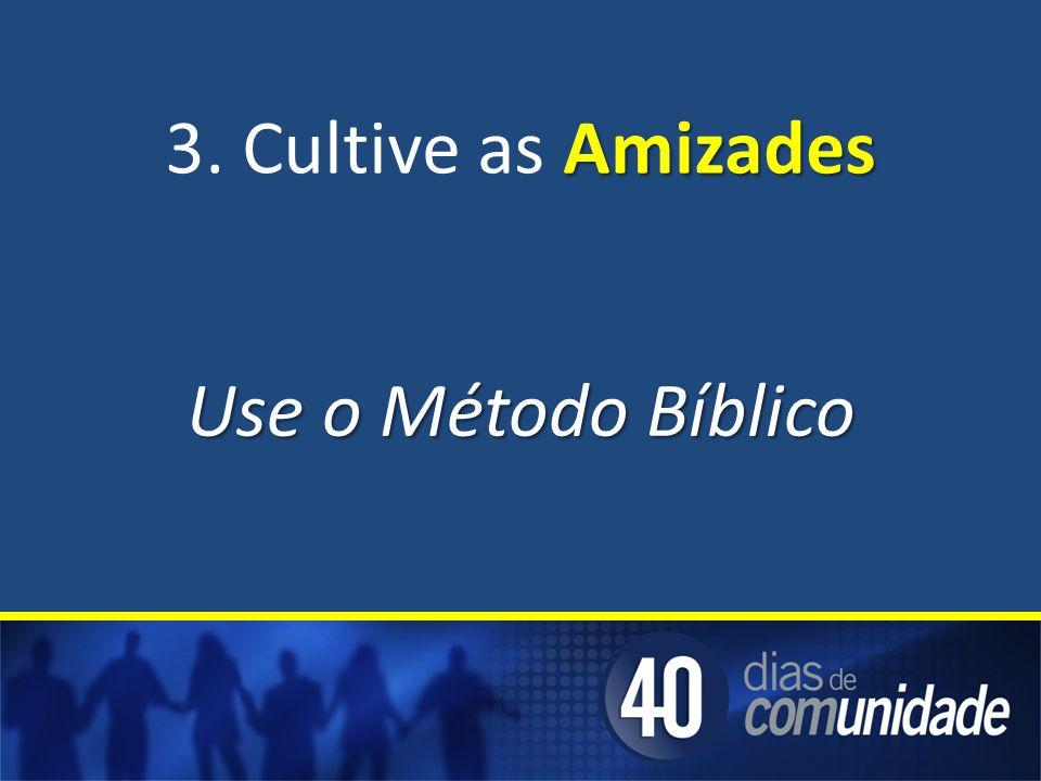 Amizades 3. Cultive as Amizades Use o Método Bíblico