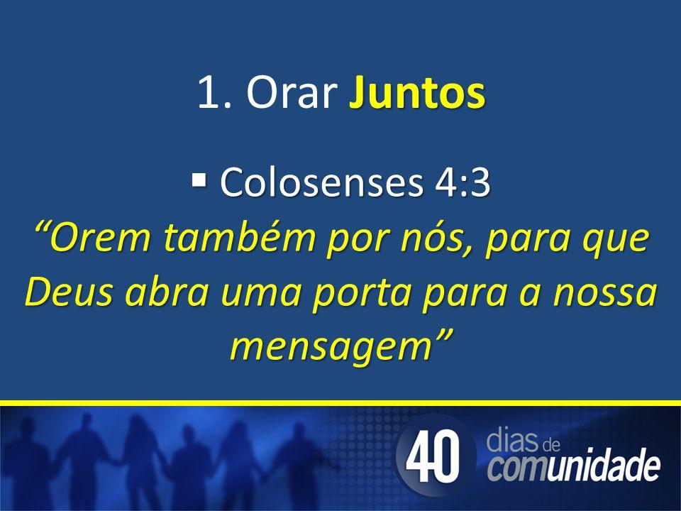 Juntos 1. Orar Juntos Colosenses 4:3 Colosenses 4:3 Orem também por nós, para que Deus abra uma porta para a nossa mensagem
