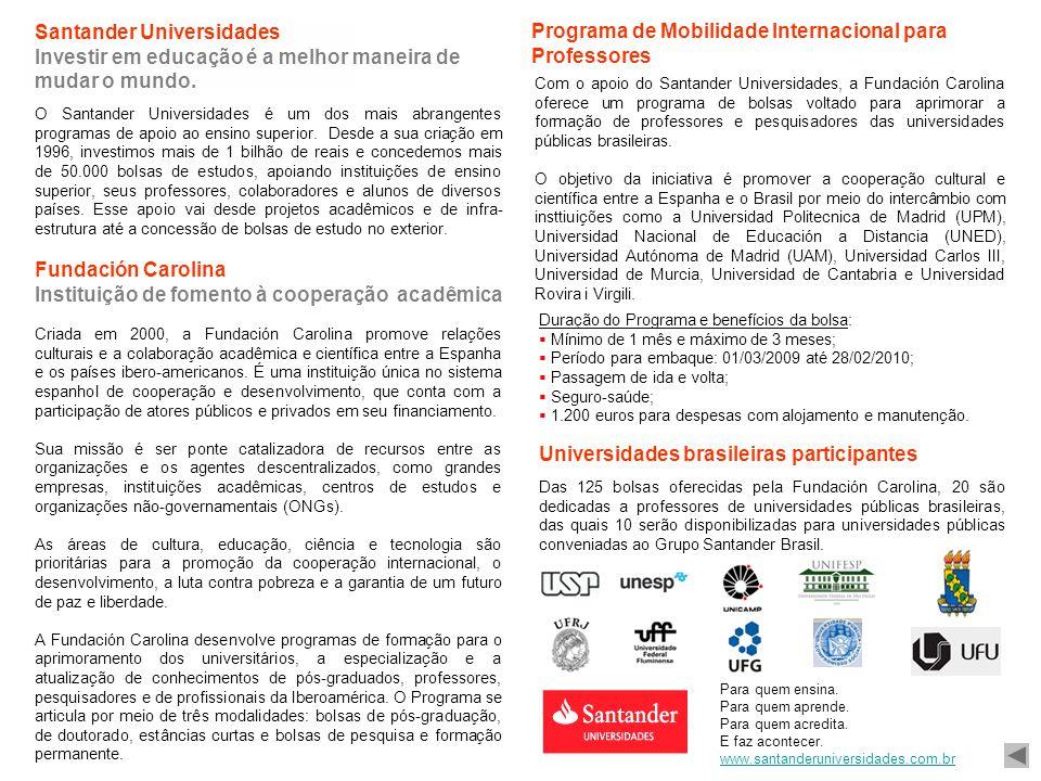 O Santander Universidades é um dos mais abrangentes programas de apoio ao ensino superior. Desde a sua criação em 1996, investimos mais de 1 bilhão de