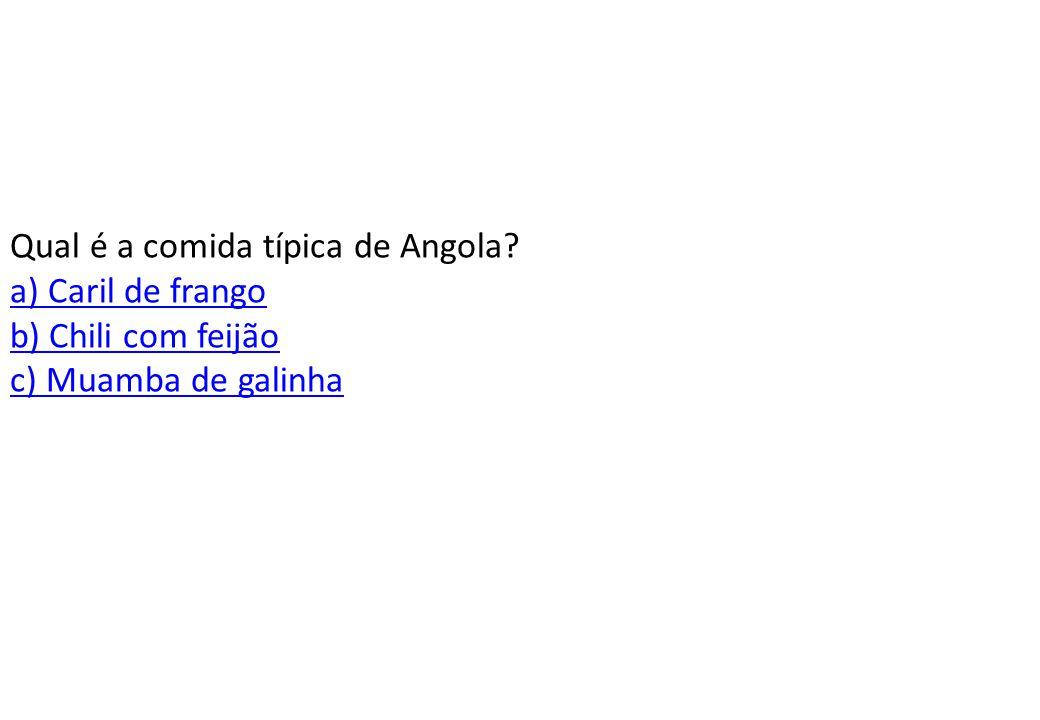 Qual é a comida típica de Angola a) Caril de frango b) Chili com feijão c) Muamba de galinha