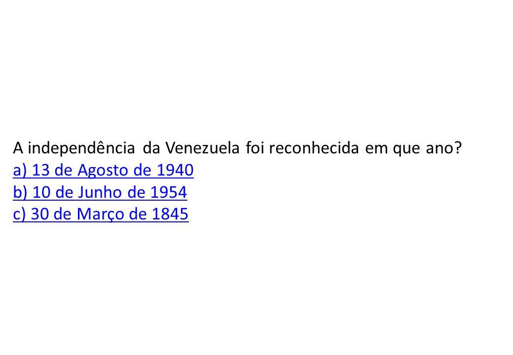 A independência da Venezuela foi reconhecida em que ano.