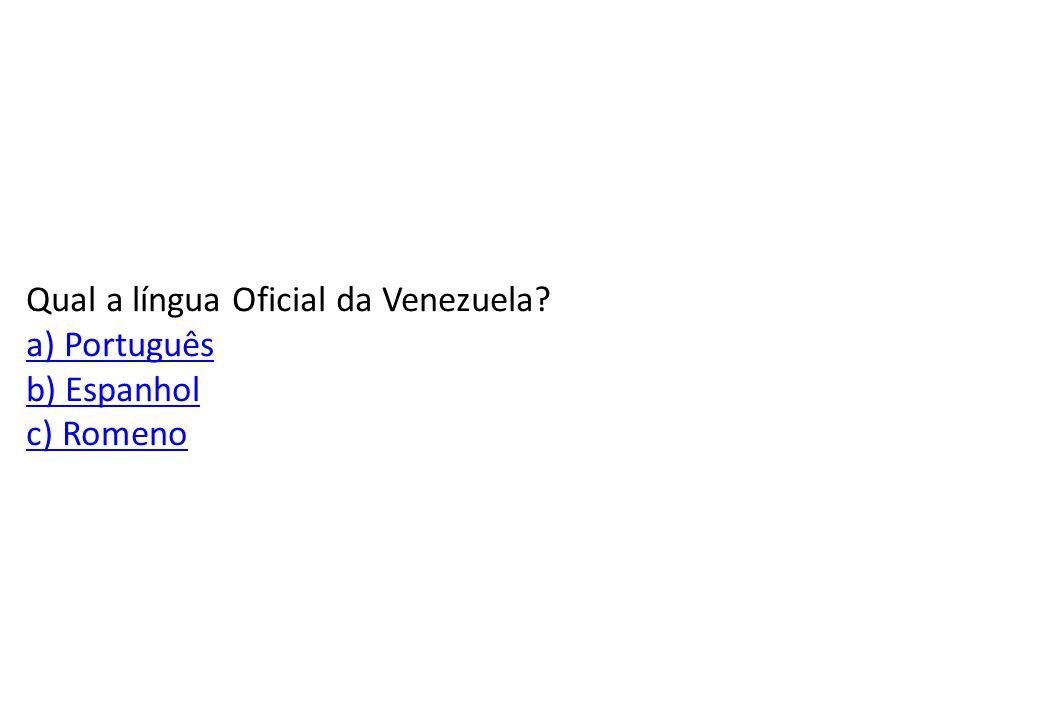 Qual a língua Oficial da Venezuela a) Português b) Espanhol c) Romeno