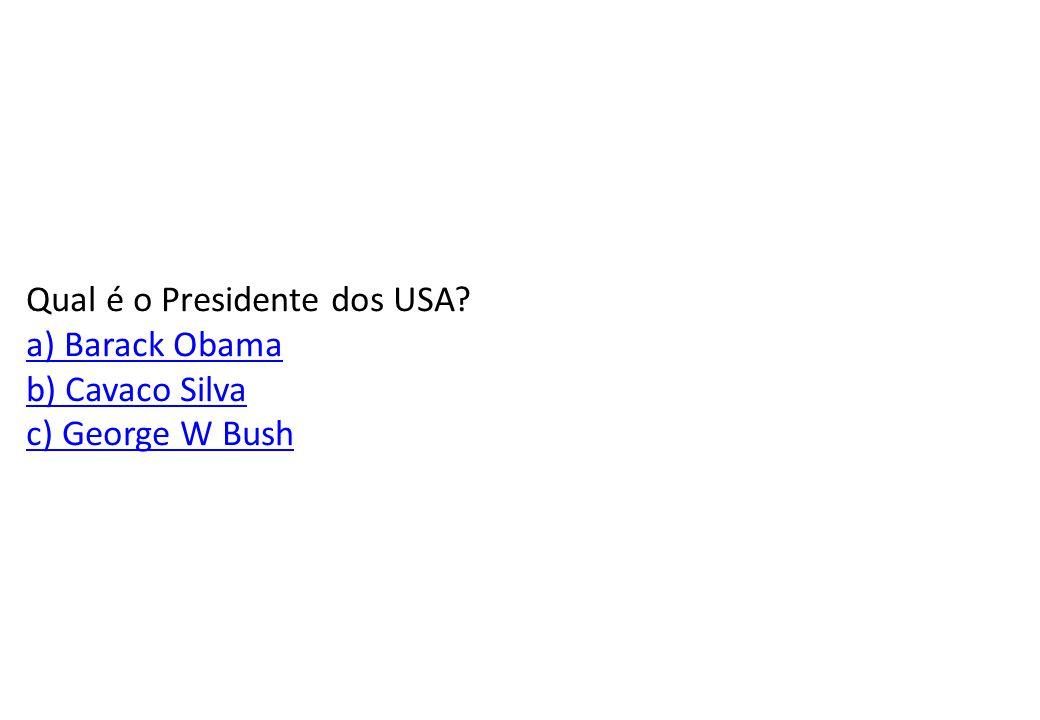Qual é o Presidente dos USA a) Barack Obama b) Cavaco Silva c) George W Bush