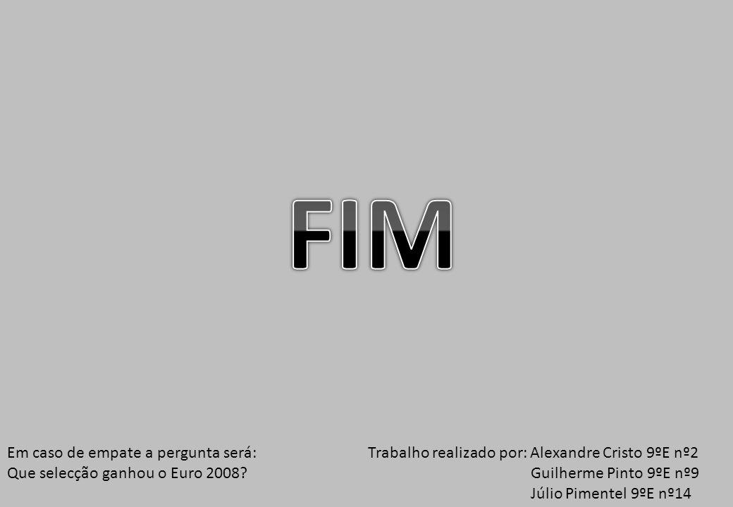 Trabalho realizado por: Alexandre Cristo 9ºE nº2 Guilherme Pinto 9ºE nº9 Júlio Pimentel 9ºE nº14 Em caso de empate a pergunta será: Que selecção ganhou o Euro 2008