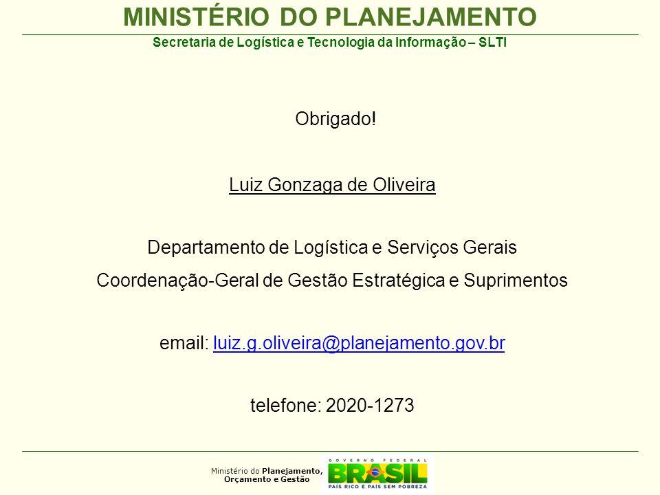 MINISTÉRIO DO PLANEJAMENTO Ministério do Planejamento, Orçamento e Gestão Secretaria de Logística e Tecnologia da Informação – SLTI Obrigado.