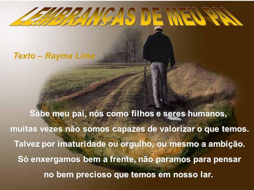 Créditos Texto - Rayma Lima raylima@terra.com.br Formatação – Carlos Péricles Carlos_pericles@terra.com.br Fundo Musical – Branca Dilermando Reis http://www.vida.amor.nom.br