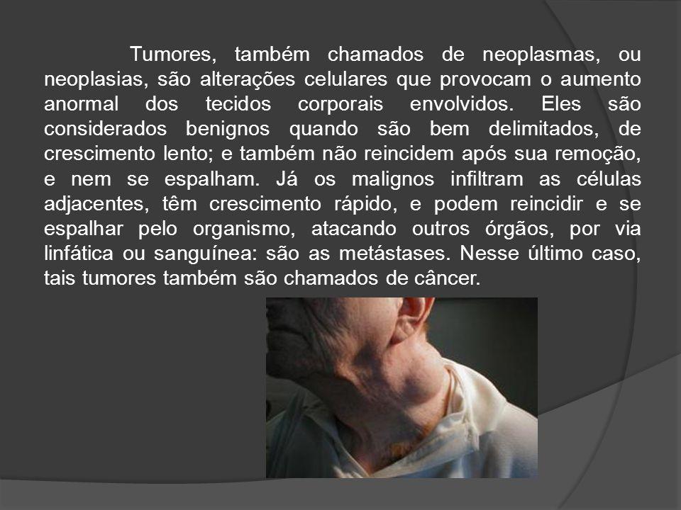 Tumores, também chamados de neoplasmas, ou neoplasias, são alterações celulares que provocam o aumento anormal dos tecidos corporais envolvidos.
