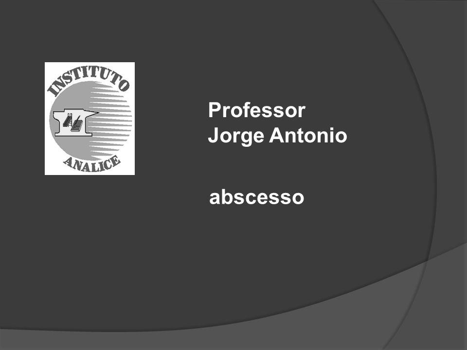 Professor Jorge Antonio abscesso
