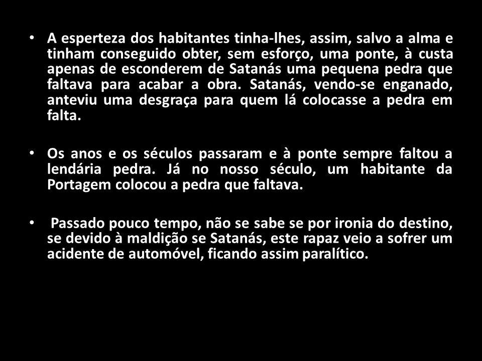 A esperteza dos habitantes tinha-lhes, assim, salvo a alma e tinham conseguido obter, sem esforço, uma ponte, à custa apenas de esconderem de Satanás