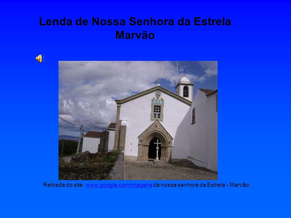 Retirada do site: www.google.com/imagens da nossa senhora da Estrela - Marvãowww.google.com/imagens Lenda de Nossa Senhora da Estrela Marvão