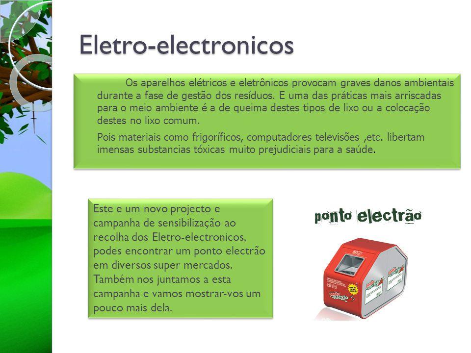 Eletro-electronicos Os aparelhos elétricos e eletrônicos provocam graves danos ambientais durante a fase de gestão dos resíduos. E uma das práticas ma
