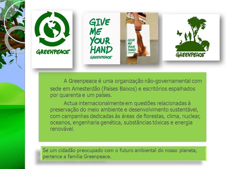 A Greenpeace é uma organização não-governamental com sede em Amesterdão (Países Baixos) e escritórios espalhados por quarenta e um países. Actua inter