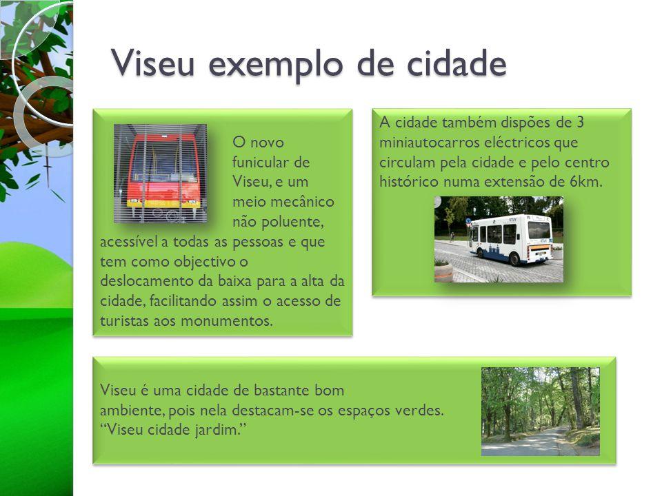Viseu exemplo de cidade O novo funicular de Viseu, e um meio mecânico não poluente, acessível a todas as pessoas e que tem como objectivo o deslocamen