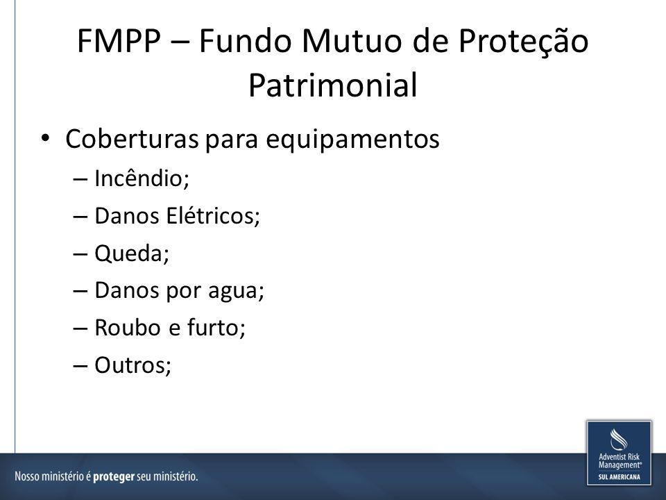 FMPP – Fundo Mutuo de Proteção Patrimonial Coberturas para equipamentos – Incêndio; – Danos Elétricos; – Queda; – Danos por agua; – Roubo e furto; – O