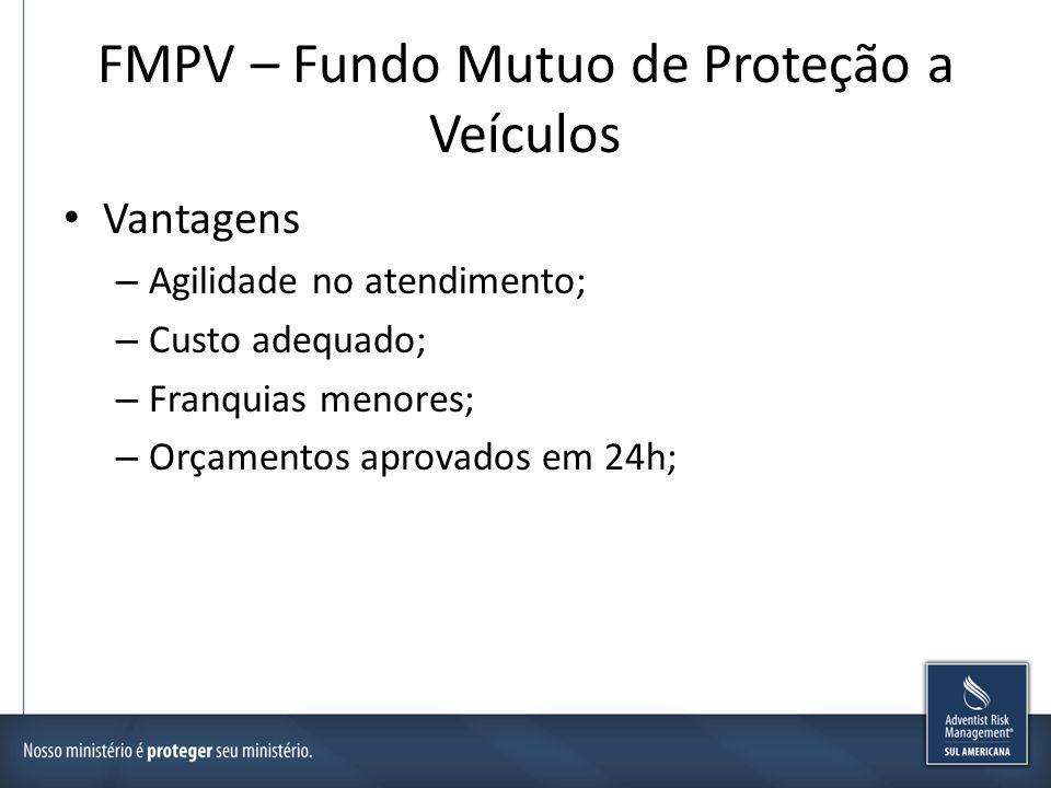 FMPV – Fundo Mutuo de Proteção a Veículos Vantagens – Agilidade no atendimento; – Custo adequado; – Franquias menores; – Orçamentos aprovados em 24h;