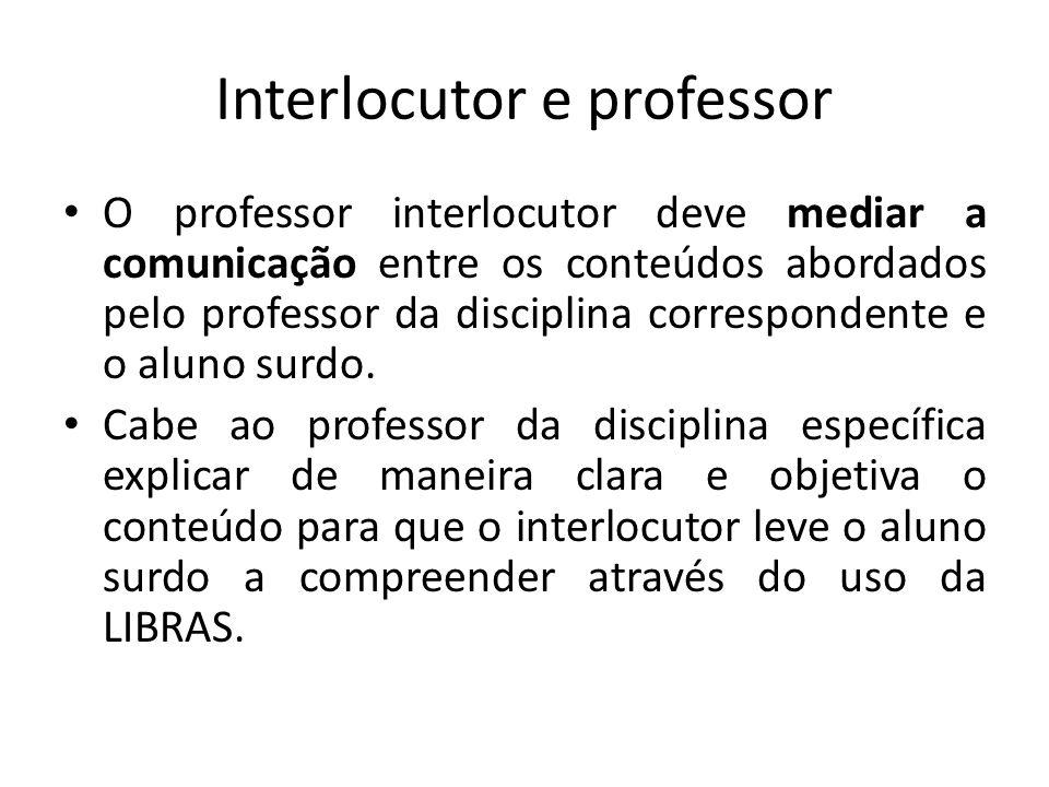 Interlocutor e professor O professor interlocutor deve mediar a comunicação entre os conteúdos abordados pelo professor da disciplina correspondente e