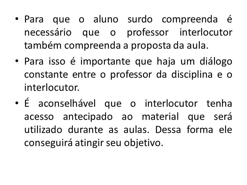 Para que o aluno surdo compreenda é necessário que o professor interlocutor também compreenda a proposta da aula. Para isso é importante que haja um d