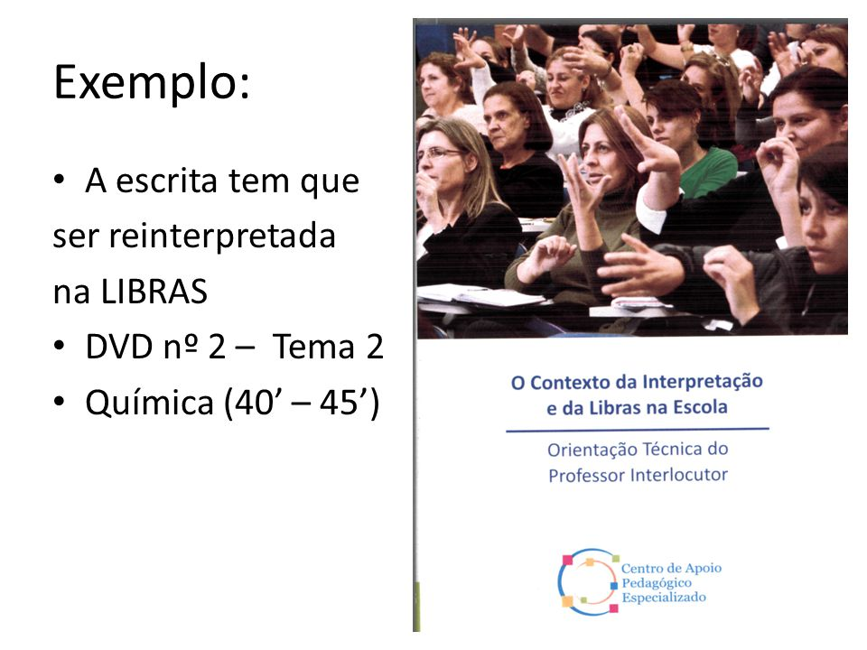Exemplo: A escrita tem que ser reinterpretada na LIBRAS DVD nº 2 – Tema 2 Química (40 – 45)