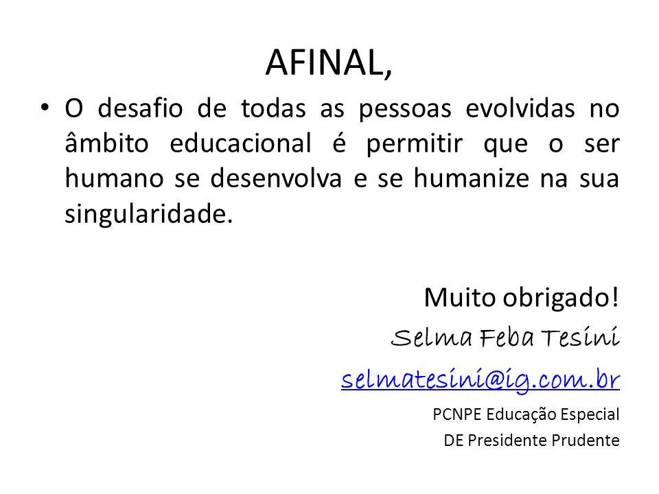 AFINAL, O desafio de todas as pessoas evolvidas no âmbito educacional é permitir que o ser humano se desenvolva e se humanize na sua singularidade. Mu