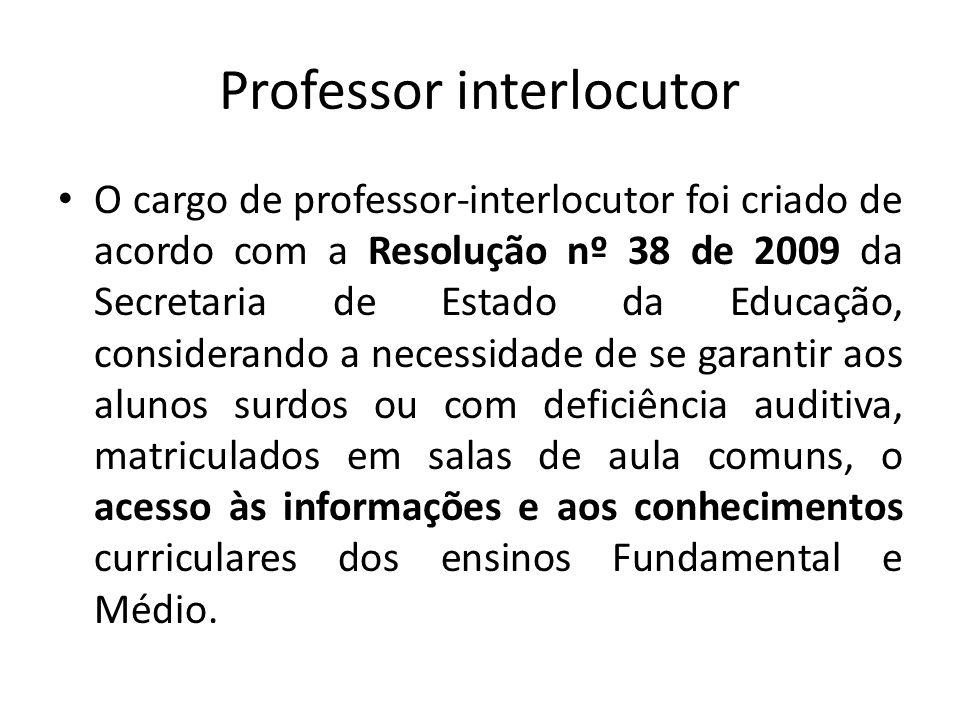 Professor interlocutor O cargo de professor-interlocutor foi criado de acordo com a Resolução nº 38 de 2009 da Secretaria de Estado da Educação, consi