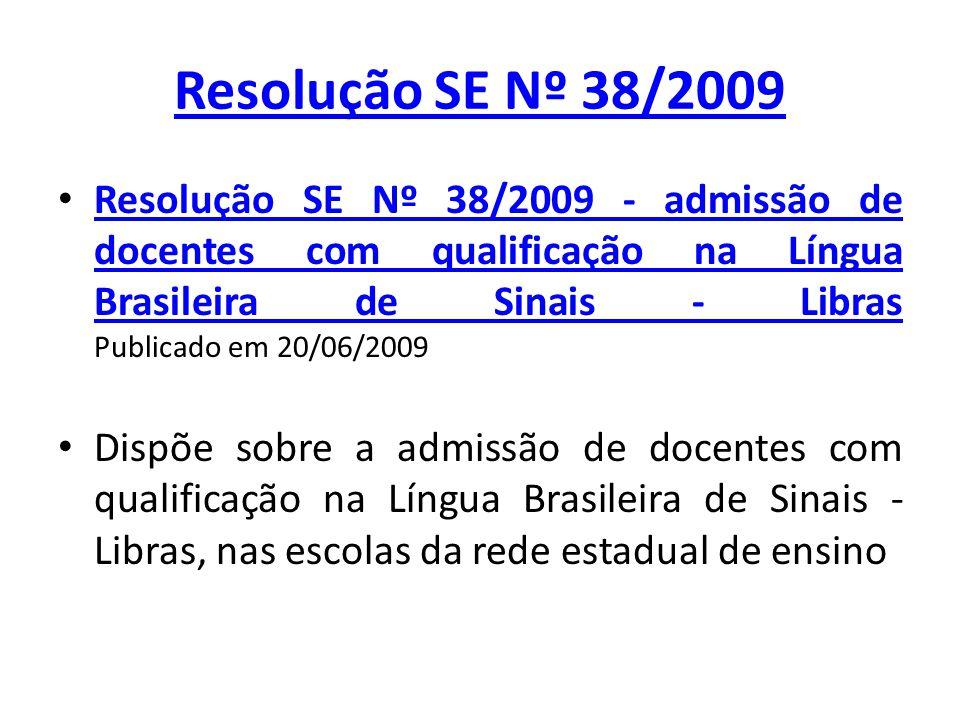 Resolução SE Nº 38/2009 Resolução SE Nº 38/2009 - admissão de docentes com qualificação na Língua Brasileira de Sinais - Libras Publicado em 20/06/200