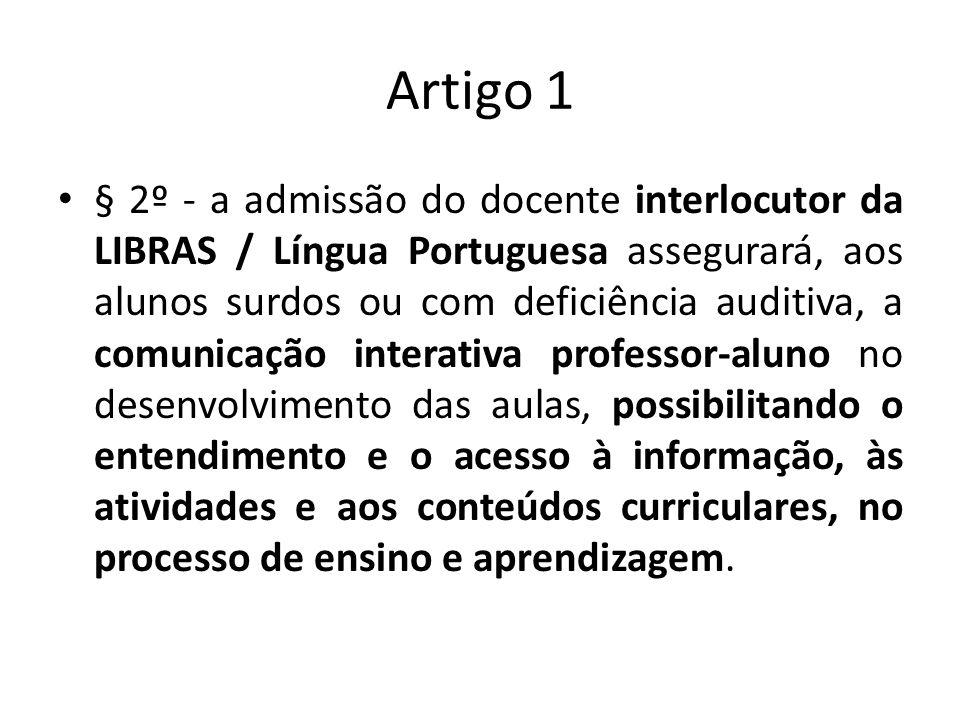 Artigo 1 § 2º - a admissão do docente interlocutor da LIBRAS / Língua Portuguesa assegurará, aos alunos surdos ou com deficiência auditiva, a comunica