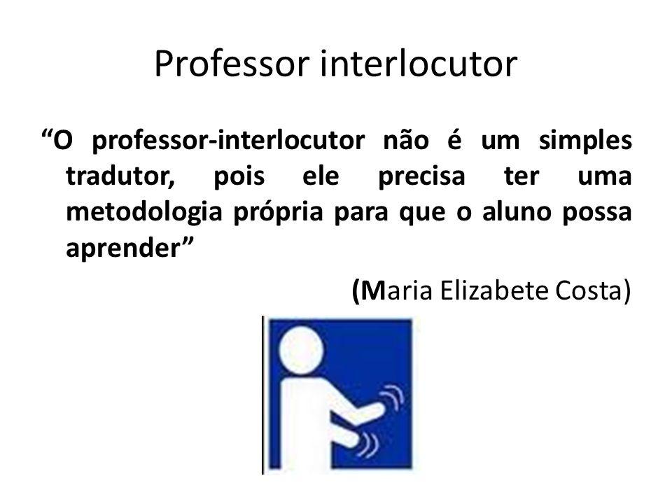 Professor interlocutor O professor-interlocutor não é um simples tradutor, pois ele precisa ter uma metodologia própria para que o aluno possa aprende