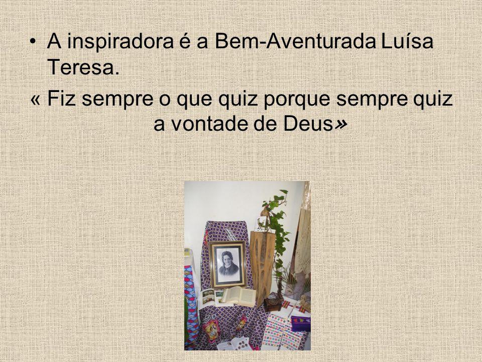 A inspiradora é a Bem-Aventurada Luísa Teresa. « Fiz sempre o que quiz porque sempre quiz a vontade de Deus »